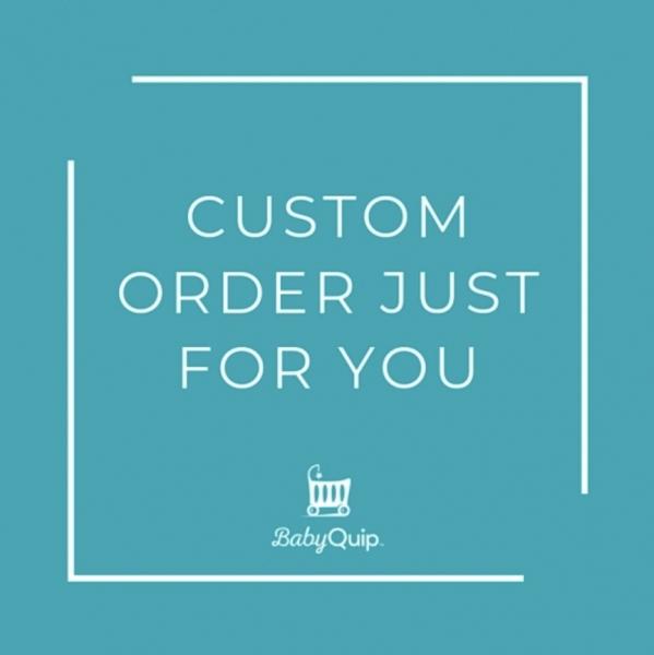 BabyQuip - Baby Equipment Rentals - Custom Order - Custom Order -